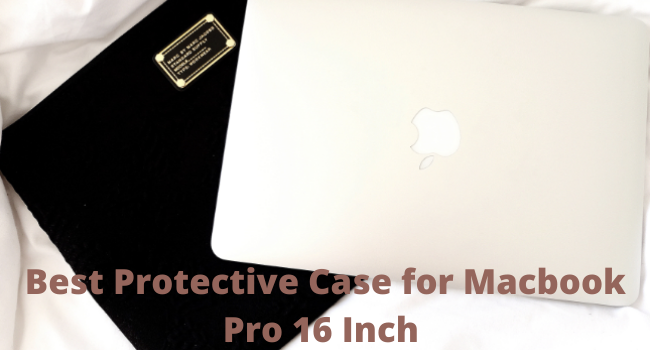 Best Protective Case for Macbook Pro 16 Inch