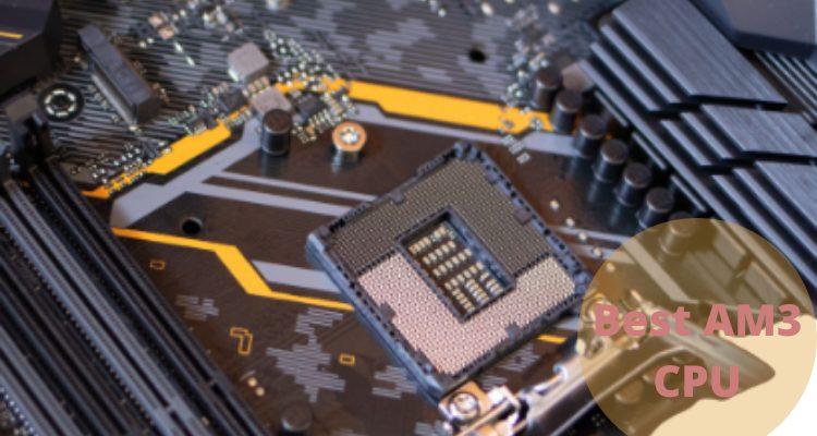Best AM3 CPU