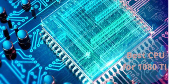 Best CPU for 1080 TI