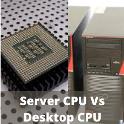 Server CPU Vs Desktop CPU