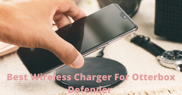 best wireless charger for otterbox defenders