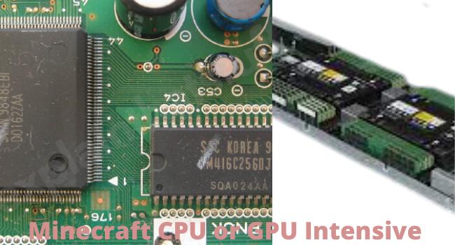 Is Minecraft CPU or GPU Intensive
